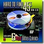 Hard  To Find 45s On CD  Volume 6: More Sixties Classics