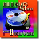 Hard To Find 45s on CD Volume 8: Seventies Pop Classics