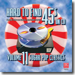 Hard to Find 45s on CD - Volume 11: Sugar Pop Classics