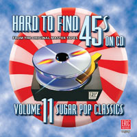 Hard To Find 45s on CD – Volume 11: Sugar Pop Classics
