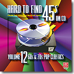 Hard to Find 45s On CD, Volume 12: 60's & 70's Pop Classics