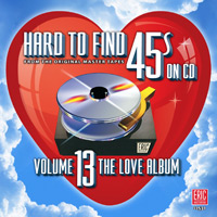 Hard To Find 45's On CD, Volume 13: The Love Album